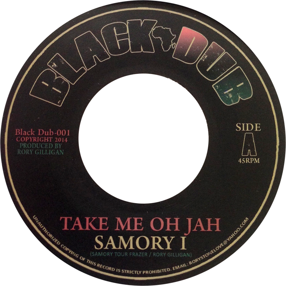 [ BLACK DUB - 001 ] Samory I[ Take Me Oh Jah / Dub ]Produced by Rory Gilligan